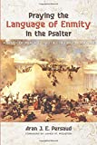 Praying the Language of Enmity in the Psalter: A Study of Psalms 110, 119, 129, 137, 139, and 149
