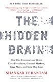 The Hidden Brain: How Our Unconscious Minds Elect Presidents, Control Markets, Wage Wars, and Save O by Shankar Vedantam