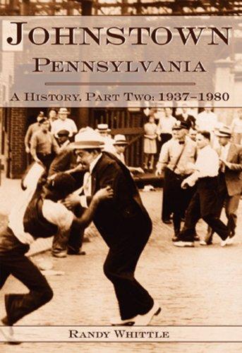 Johnstown, Pennsylvania: 1937-1980 (Definitive History)
