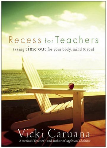 Recess for Teachers: Taking Time Out for Your Body, Mind, & Soul