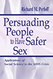 Persuading-People-To-Have-Safer-Sex-Applications-of-Social-Science-To-the-Aids-Crisis-Routledge-Communication-Series