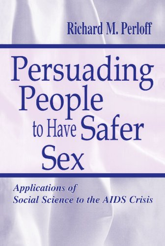 Persuading People To Have Safer Sex: Applications Of Social Science To The Aids Crisis (Routledge Communication Series)