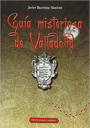 Guía Misteriosa De Valladolid: Amazon.es: Burrieza Sánchez, Javier: Libros