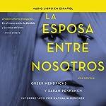 La esposa entre nosotros [The Wife Between Us] | Greer Hendricks,Sarah Pekkanen
