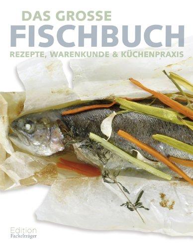 Das große Fischbuch: Rezepte, Warenkunde & Küchenpraxis