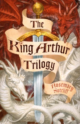 The King Arthur Trilogy Three Books In One (The Sword and the Circle; The Light Beyond the Forest; The Road to Camlann)