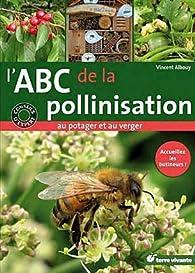 L'ABC de la pollinisation au potager et au verger : Aceuillez les butineurs ! par Vincent Albouy