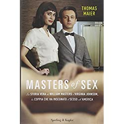 Masters of sex. La storia vera di William Masters e Virginia Johnson, la coppia che ha insegnato il sesso all'America