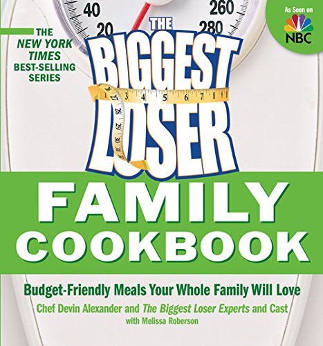 The Biggest Loser Family Cookbook: Budget-Friendly Meals Your Whole Family Will Love by Melissa Roberson, Devin Alexander, Biggest Loser Experts and Cast