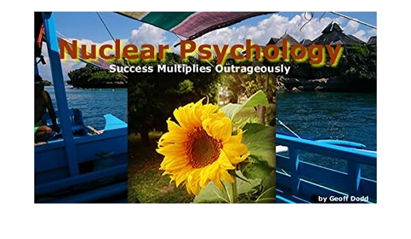 Nuclear psychology success multiplies outrageously advanced nuclear psychology success multiplies outrageously advanced psychology series book 1 kindle edition by geoff dodd religion spirituality kindle fandeluxe Images