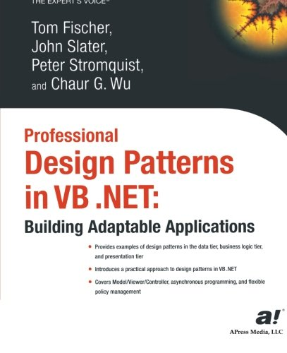 Professional Design Patterns in VB .NET: Building Adaptable Applications (Expert's Voice) by Brand: Apress