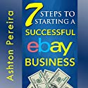 7 Steps to Starting a Successful eBay Business Audiobook by Ashton Pereira Narrated by Jay Prichard
