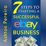 7 Steps to Starting a Successful eBay Business | Ashton Pereira