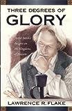 Three Degrees of Glory, Lawrence R. Flake, 157734698X