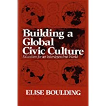 Building a Global Civic Culture: Education for an Interdependent World (Peace and Conflict Resolution)
