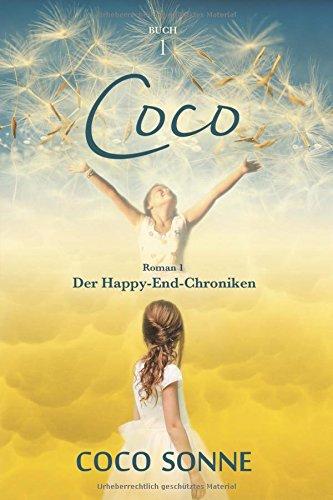 Coco. Roman 1 Der Happy-End-Chroniken: Psychothriller in der Kindheit, Risiken meiden, vollständig heilen. Auch Tipps bei Kaufsucht/Shopaholismus