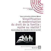 Simplification et modernisation du droit de la famille : mythe ou réalité ?: Actes du colloque tenu à Grenoble les 30 et 31 mars 2017 (Droit civil et procédures) (French Edition)