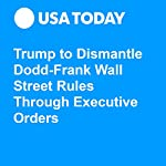 Trump to Dismantle Dodd-Frank Wall Street Rules Through Executive Orders | Gregory Korte,David Jackson