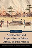 Abolitionism and Imperialism in Britain, Africa, and the Atlantic, , 0821419013
