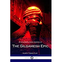 An Old Babylonian Version of the Gilgamesh Epic: (Illustrated)