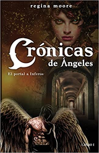 Cronicas de Angeles: El Portal a Inferos: Amazon.es: Regina Moore: Libros