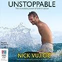 Unstoppable Hörbuch von Nick Vujicic Gesprochen von: Nick Vujicic