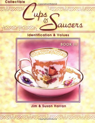 Collectible Cups & Saucers: Identification & Values, Book 3 by Jim Harran (2003-08-11) ()