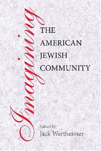 Imagining the American Jewish Community (Brandeis Series in American Jewish History, Culture, and Life) pdf epub