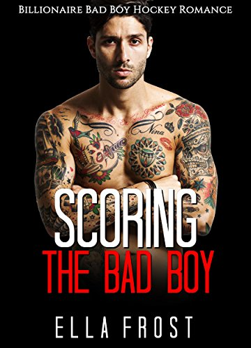 Scoring The Bad Boy: Bad Boy Billionaire Hockey Sports Romance  (Alpha Male Adventure College Romance Book 1)