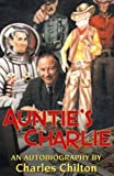 Auntie's Charlie: An Autobiography of Charles Chilton