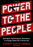 "Audrey Kurth Cronin, ""Power to the People: How Open Technological Innovation is Arming Tomorrow's Terrorists"" (Oxford UP, 2019)"