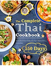 The Complete Thai Cookbook: 550 Days Easy & Popular Morning Meals, Soups, Seafoods, Appetizers, Desserts, Vegetables, Salads, Curries, and Snacks Recipes for Beginners and Advanced Users