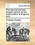 The Second and Last English Advice, to the Freehoulders of Englane [Sic], Charles Hornby, 1170459102