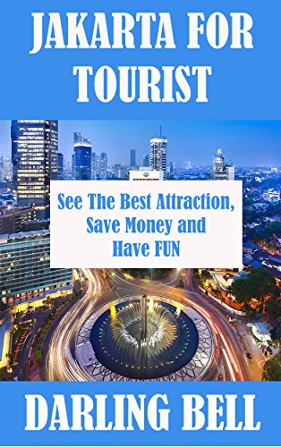 JAKARTA FOR TOURIST: See the Best Attraction, Save Money and Have Fun