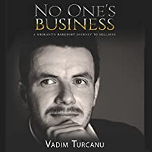 No One's Business: A Migrant's Barefoot Journey to Millions Audiobook by Vadim Turcanu Narrated by Robert Powel