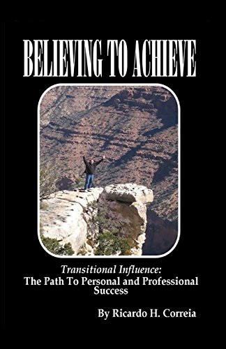 Believing To Achieve: The Path To Personal and Professional Success