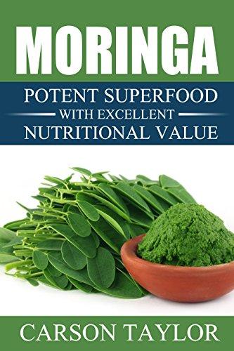 Moringa: Potent Superfood With Excellent Nutritional Value (Moringa For Weight Loss,Moringa Fertility,Moringa Energy Drink,Moringa For Diabetes) by [Taylor, Carson]