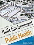The Built Environment and Public Health The Built Environment and Public Health explores the impact on our health of the environments we build for ourselves, and how public health and urban planning can work together to build settings that that promo...