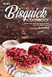 The Best Bisquick Cookbook: 40 Fuss-Free, Meal, and Dessert Recipes – Save Time & Save Money!