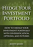 Hedge Your Investment Portfolio: How to Hedge Your Investment Portfolio with Diversification, Options, and Futures