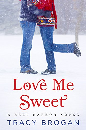 (Love Me Sweet (A Bell Harbor Novel) )
