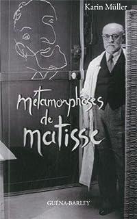 Métamorphoses de Matisse : roman d'une vie