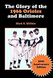 The Glory of the 1966 Orioles and Baltimore: 50th Anniversary Edition