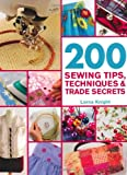 200 Sewing Tips, Techniques and Trade Secrets, Lorna Knight, 0312615779