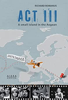 ACT III: A Small Island in the Aegean by [Romanus, Richard]