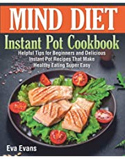 MIND DIET Instant Pot Cookbook: Helpful Tips for Beginners and Delicious Instant Pot Recipes That Make Healthy Eating Super Easy