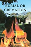 Burial or Cremation, Donald W. Howard, 0851518036