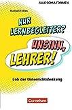 Nur Lernbegleiter? Unsinn, Lehrer!: Lob der Unterrichtslenkung