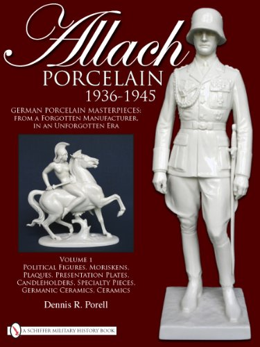 Allach Porcelain 1936-1945: Volume 1: Political Figures, Moriskens, Plaques, Presentation Plates,Candleholders, Specialty Pieces, Germanic Ceramics, Ceramics (Figure Plaque)