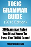 TOEIC Grammar Guide (2013) - 20 Grammar Rules You Must Know To Pass The TOEIC Exam (TOEIC Made Easy)